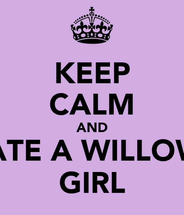 KEEP CALM AND DATE A WILLOWS GIRL