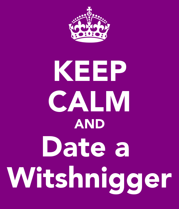 KEEP CALM AND Date a  Witshnigger