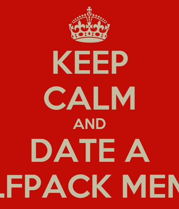 KEEP CALM AND DATE A WOLFPACK MEMBER