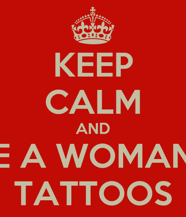 KEEP CALM AND DATE A WOMAN WIT TATTOOS