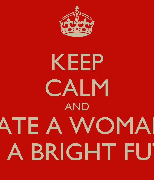 KEEP CALM AND DATE A WOMAN  WITH A BRIGHT FUTURE