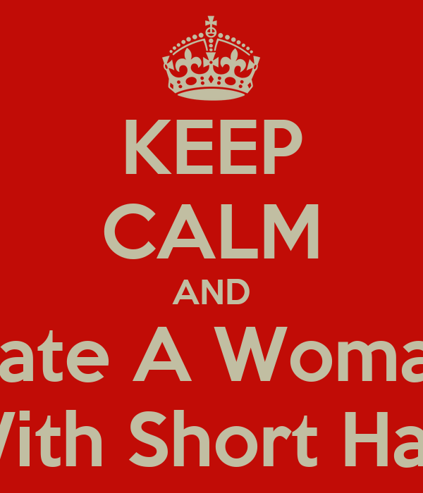 KEEP CALM AND Date A Woman With Short Hair