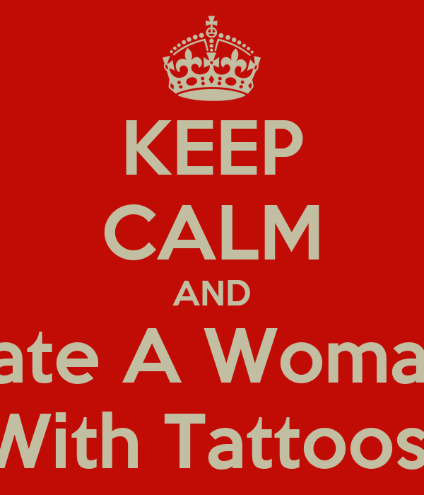 KEEP CALM AND Date A Woman  With Tattoos!
