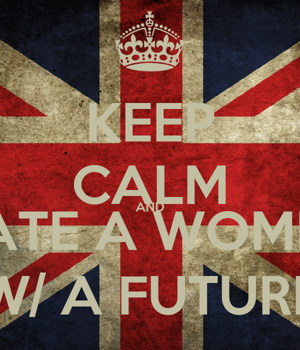 KEEP CALM AND DATE A WOMEN W/ A FUTURE