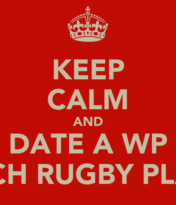 KEEP CALM AND DATE A WP TOUCH RUGBY PLAYER