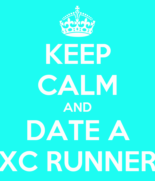 KEEP CALM AND DATE A XC RUNNER