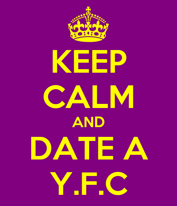 KEEP CALM AND DATE A Y.F.C