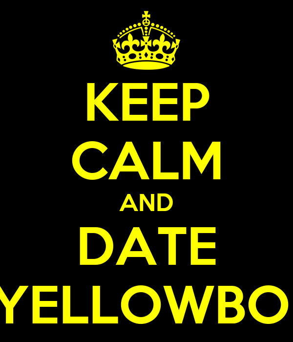 KEEP CALM AND DATE A YELLOWBONE