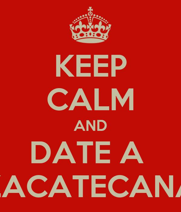 KEEP CALM AND DATE A  ZACATECANA