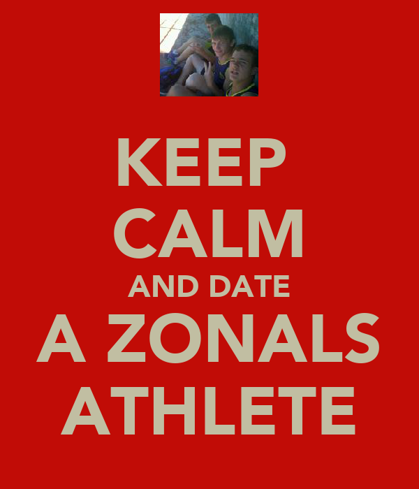 KEEP  CALM AND DATE A ZONALS ATHLETE