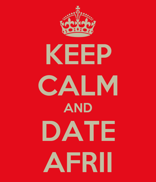 KEEP CALM AND DATE AFRII