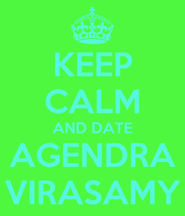 KEEP CALM AND DATE AGENDRA VIRASAMY
