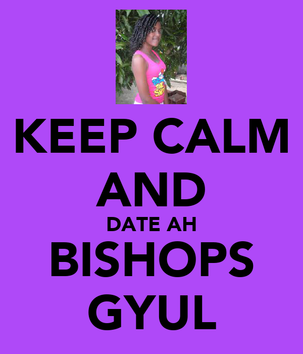 KEEP CALM AND DATE AH BISHOPS GYUL