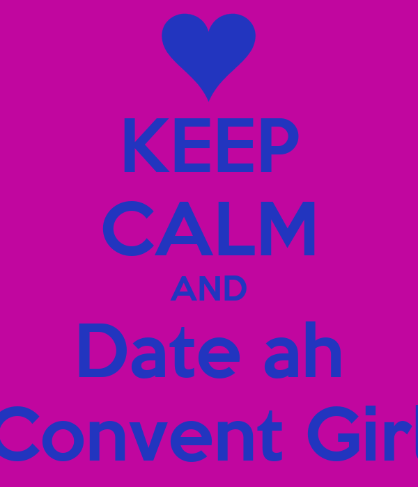 KEEP CALM AND Date ah Convent Girl