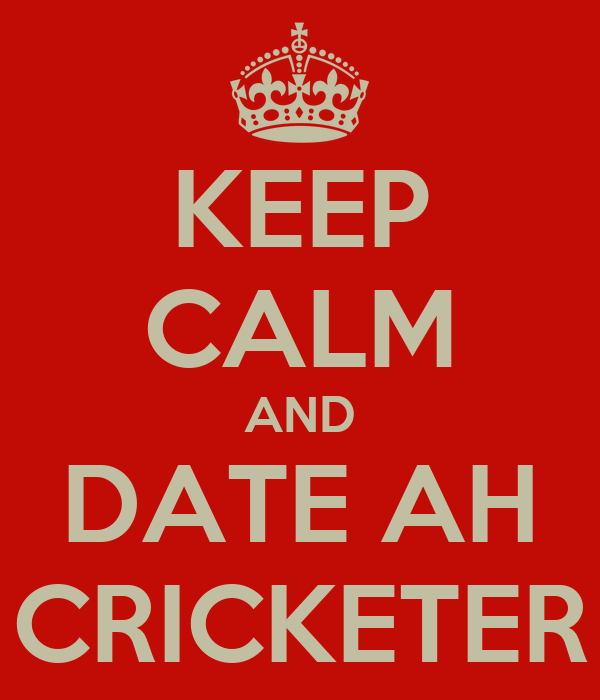 KEEP CALM AND DATE AH CRICKETER