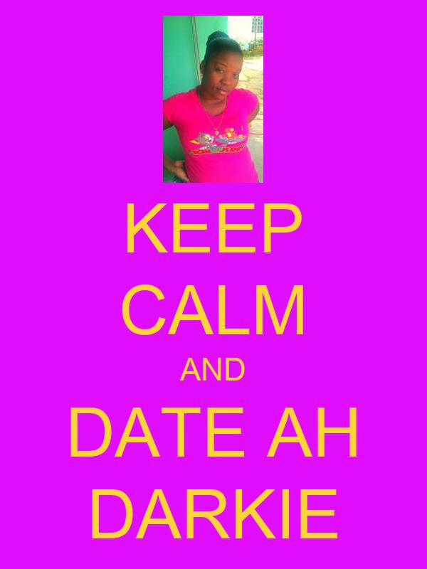 KEEP CALM AND DATE AH DARKIE