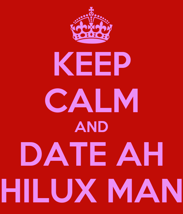 KEEP CALM AND DATE AH HILUX MAN