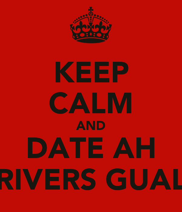 KEEP CALM AND DATE AH RIVERS GUAL