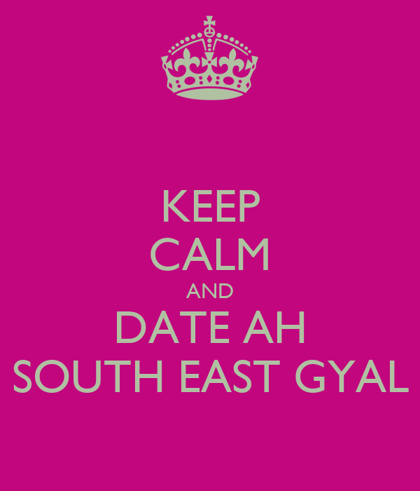 KEEP CALM AND DATE AH SOUTH EAST GYAL