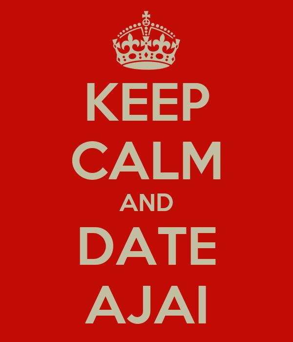 KEEP CALM AND DATE AJAI