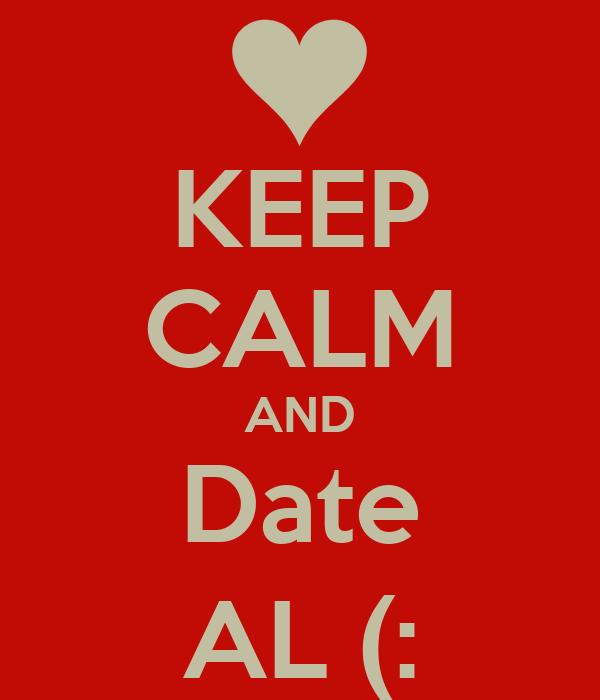 KEEP CALM AND Date AL (: