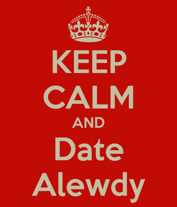 KEEP CALM AND Date Alewdy