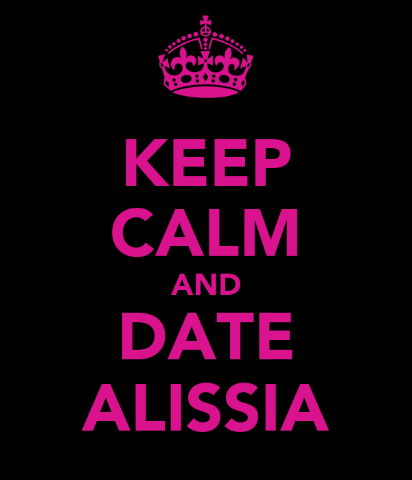 KEEP CALM AND DATE ALISSIA