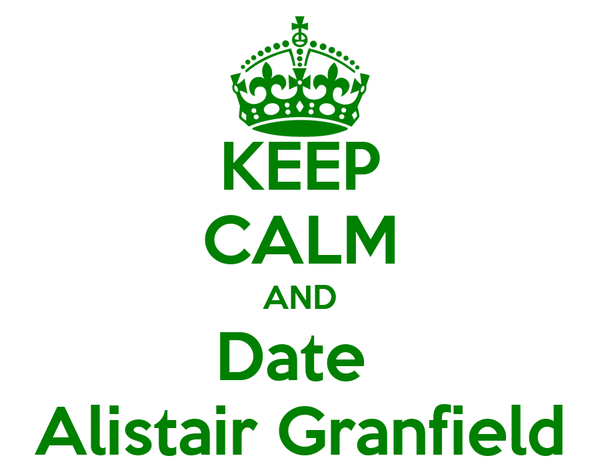 KEEP CALM AND Date  Alistair Granfield