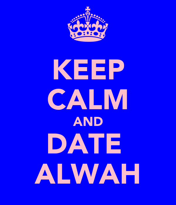 KEEP CALM AND DATE  ALWAH