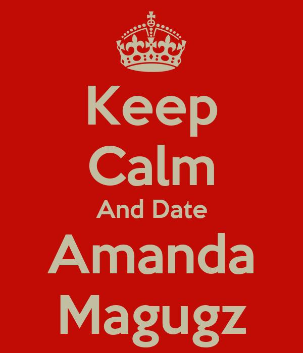 Keep Calm And Date Amanda Magugz