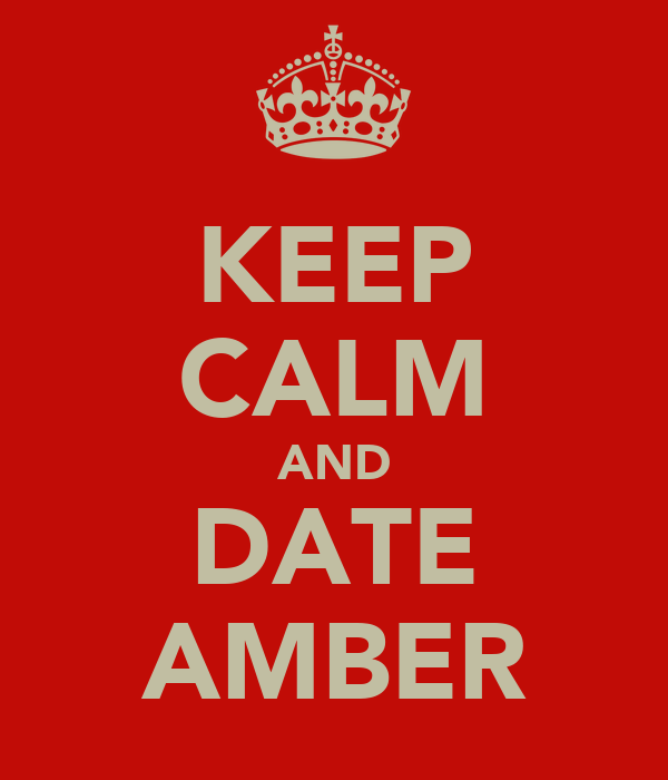 KEEP CALM AND DATE AMBER