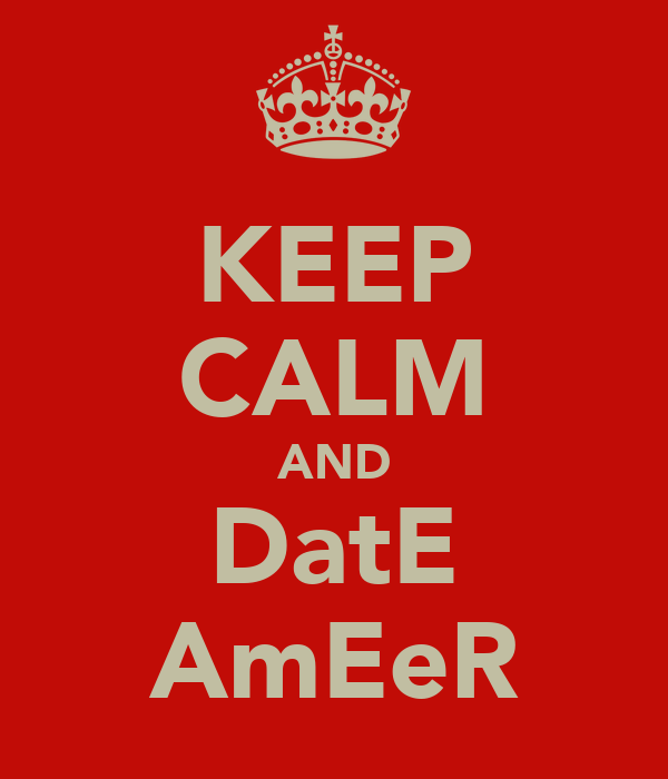 KEEP CALM AND DatE AmEeR