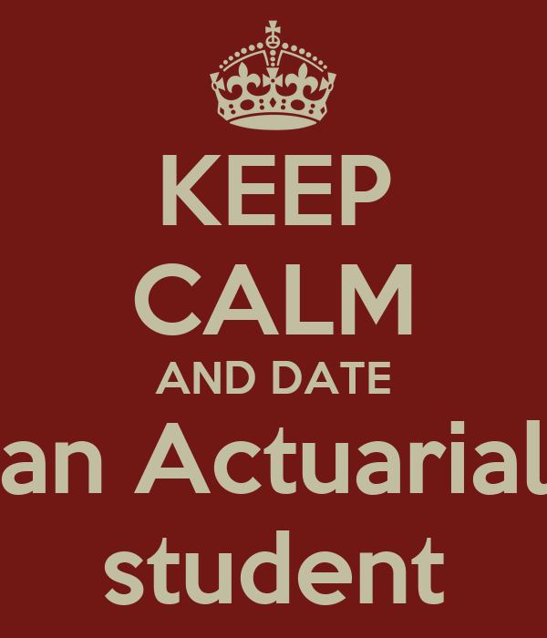 KEEP CALM AND DATE an Actuarial student