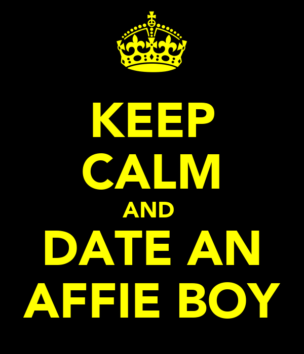 KEEP CALM AND  DATE AN AFFIE BOY