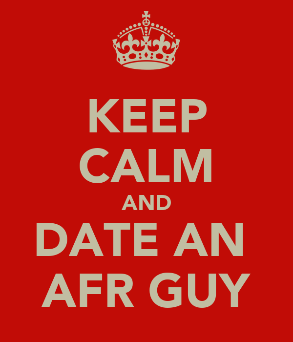 KEEP CALM AND DATE AN  AFR GUY