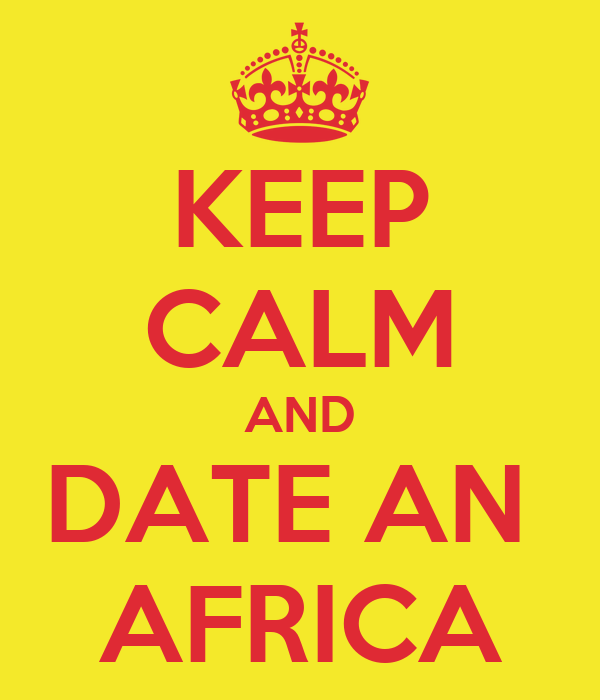 KEEP CALM AND DATE AN  AFRICA