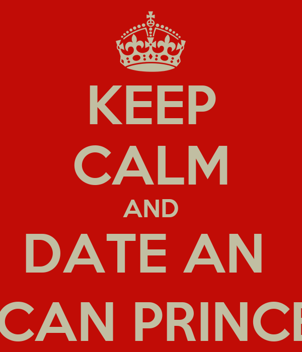KEEP CALM AND DATE AN  AFRICAN PRINCESS ;)