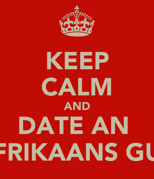 KEEP CALM AND DATE AN  AFRIKAANS GUY