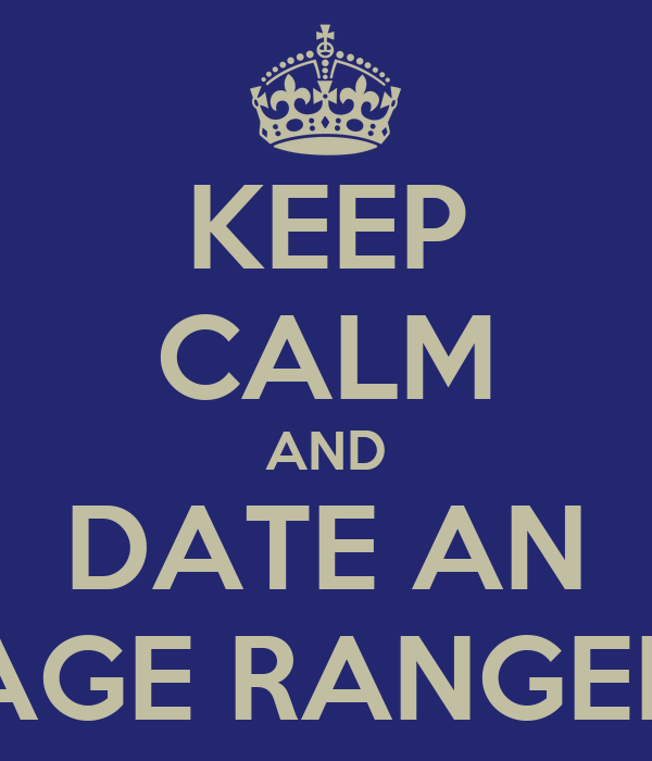 KEEP CALM AND DATE AN AGE RANGER