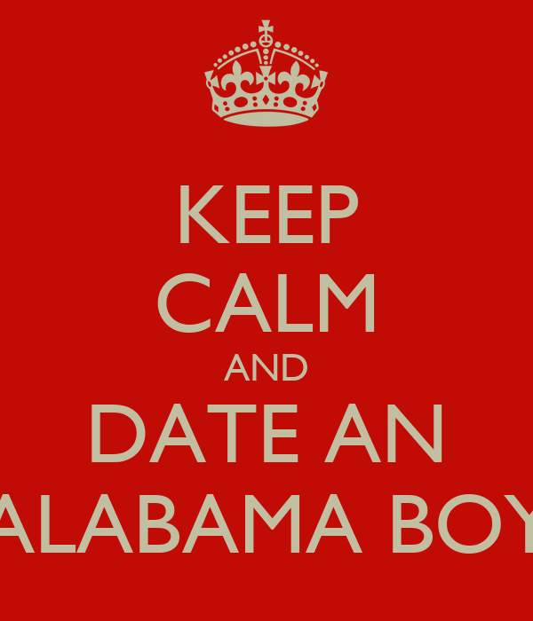 KEEP CALM AND DATE AN ALABAMA BOY