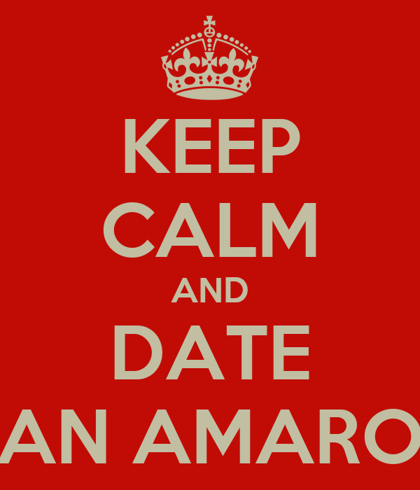 KEEP CALM AND DATE AN AMARO