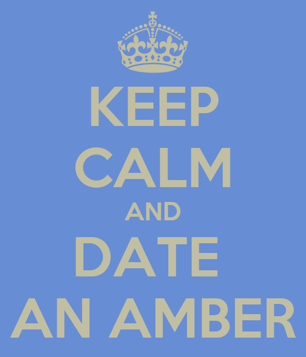 KEEP CALM AND DATE  AN AMBER