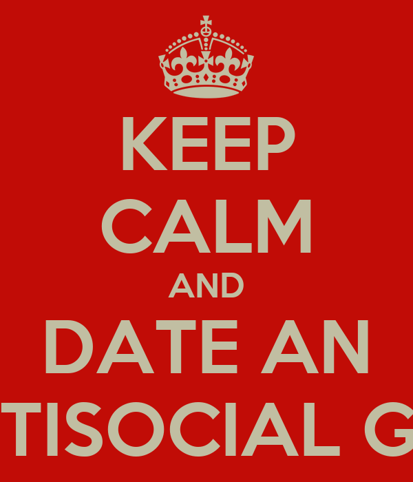 KEEP CALM AND DATE AN ANTISOCIAL GIRL