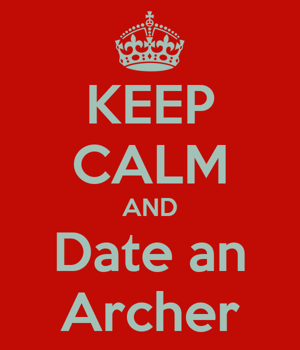 KEEP CALM AND Date an Archer