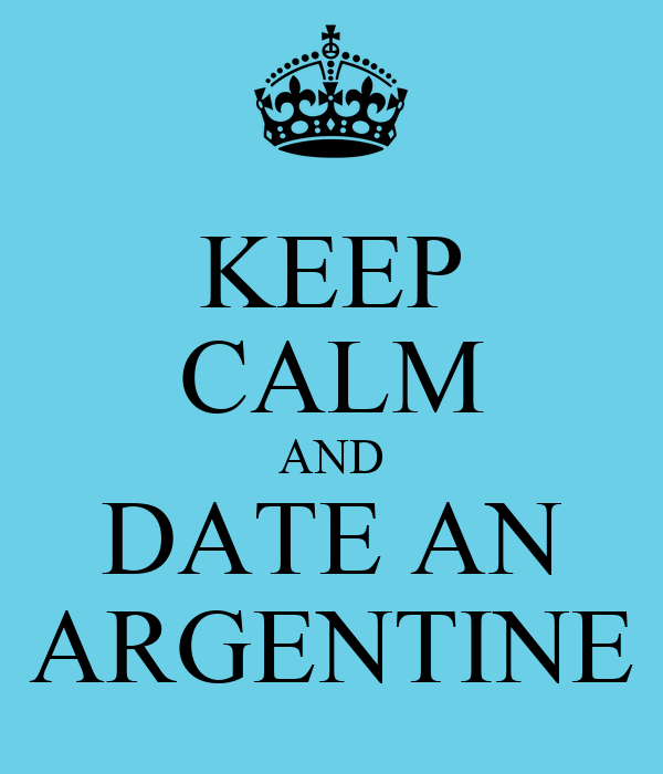 KEEP CALM AND DATE AN ARGENTINE