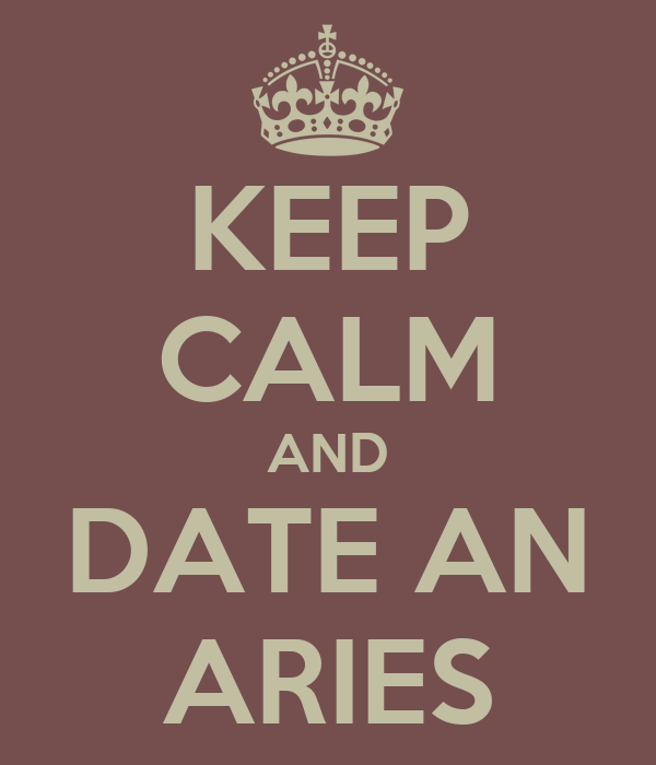KEEP CALM AND DATE AN ARIES