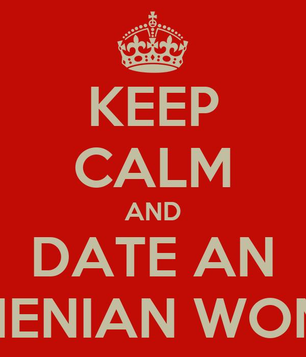KEEP CALM AND DATE AN ARMENIAN WOMAN