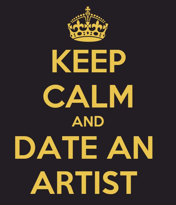 KEEP CALM AND DATE AN  ARTIST
