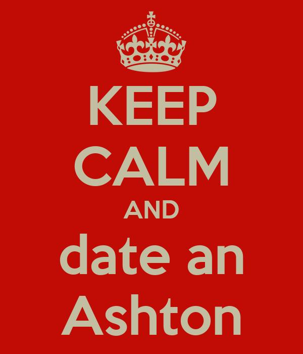 KEEP CALM AND date an Ashton