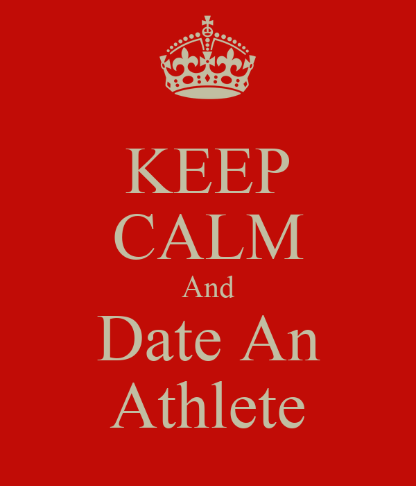 KEEP CALM And Date An Athlete